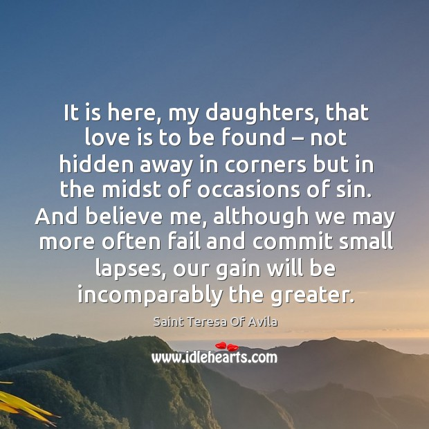 It is here, my daughters, that love is to be found – not hidden away in corners but. Image