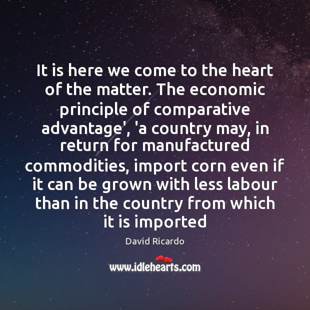 It is here we come to the heart of the matter. The David Ricardo Picture Quote