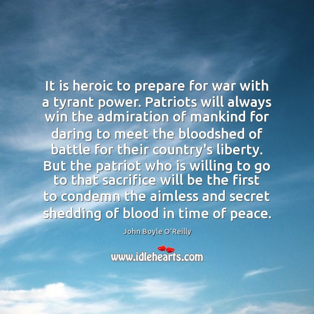 It is heroic to prepare for war with a tyrant power. Patriots War Quotes Image