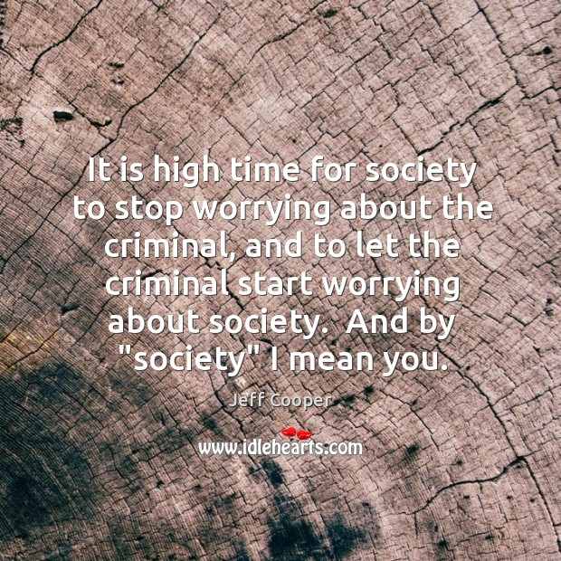 Image, It is high time for society to stop worrying about the criminal,