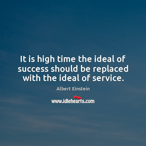Image, It is high time the ideal of success should be replaced with the ideal of service.