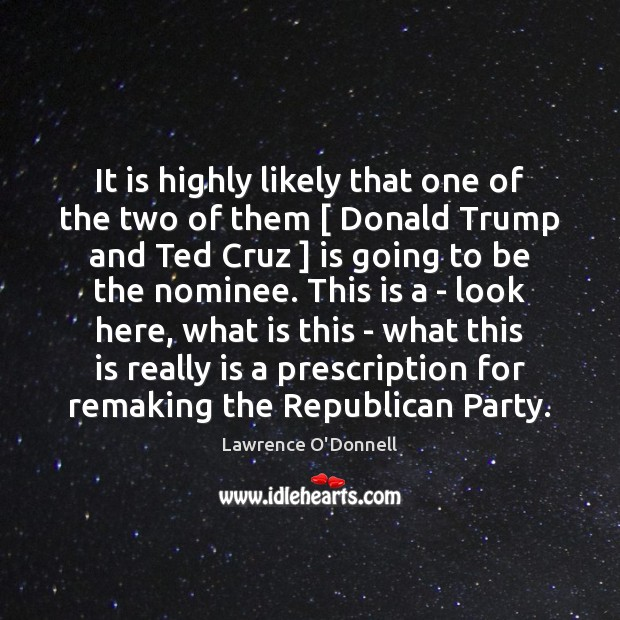 It is highly likely that one of the two of them [ Donald Lawrence O'Donnell Picture Quote
