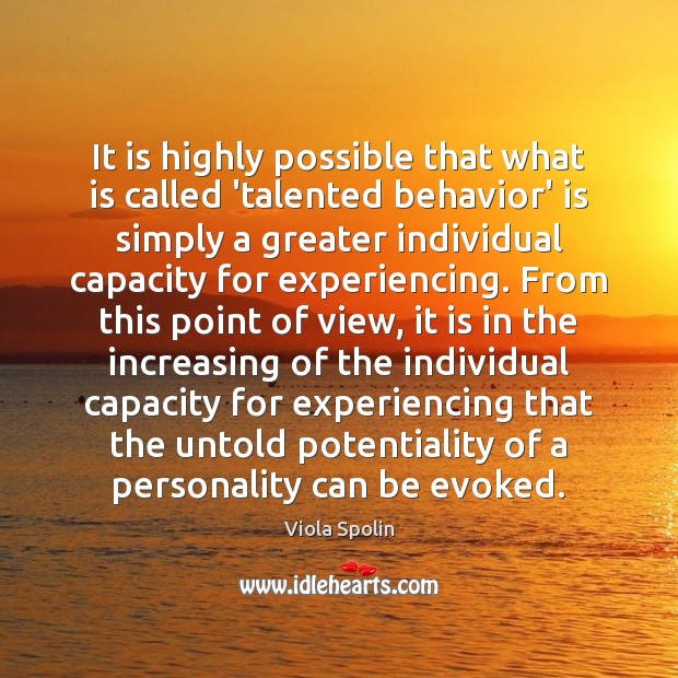 It is highly possible that what is called 'talented behavior' is simply Behavior Quotes Image