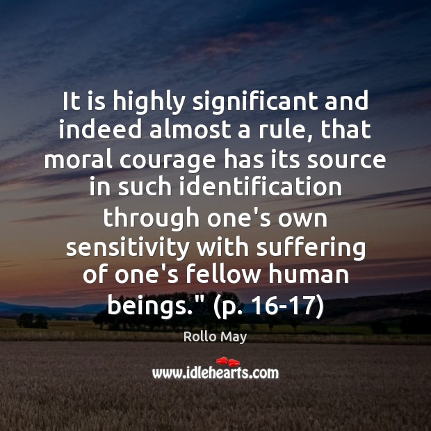 It is highly significant and indeed almost a rule, that moral courage Rollo May Picture Quote