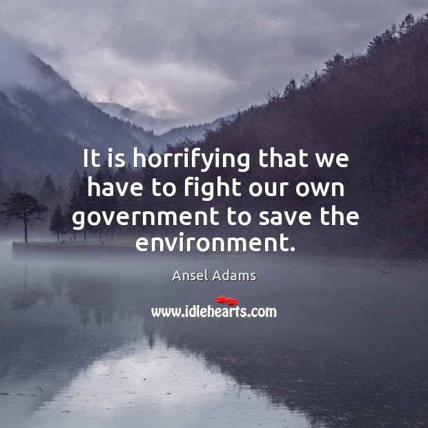 Image, It is horrifying that we have to fight our own government to save the environment.