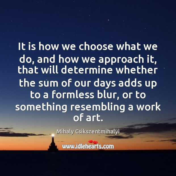 Image, It is how we choose what we do, and how we approach
