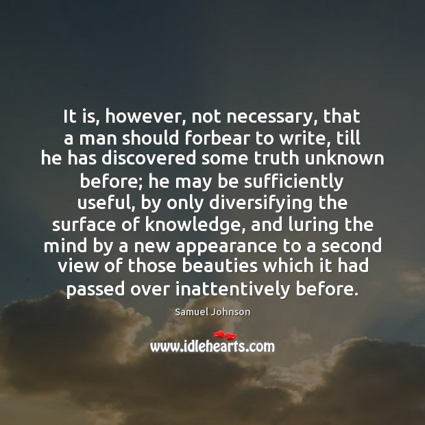 Image, It is, however, not necessary, that a man should forbear to write,