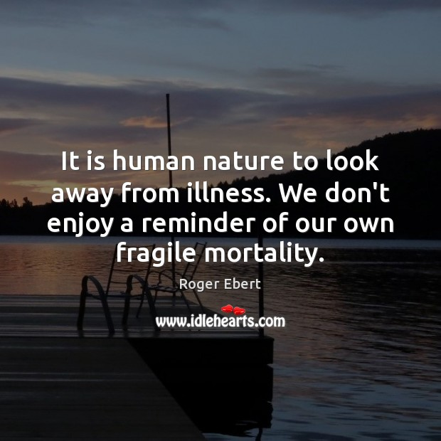 It is human nature to look away from illness. We don't enjoy Image