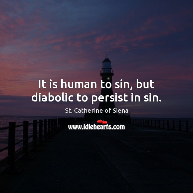 Image, It is human to sin, but diabolic to persist in sin.