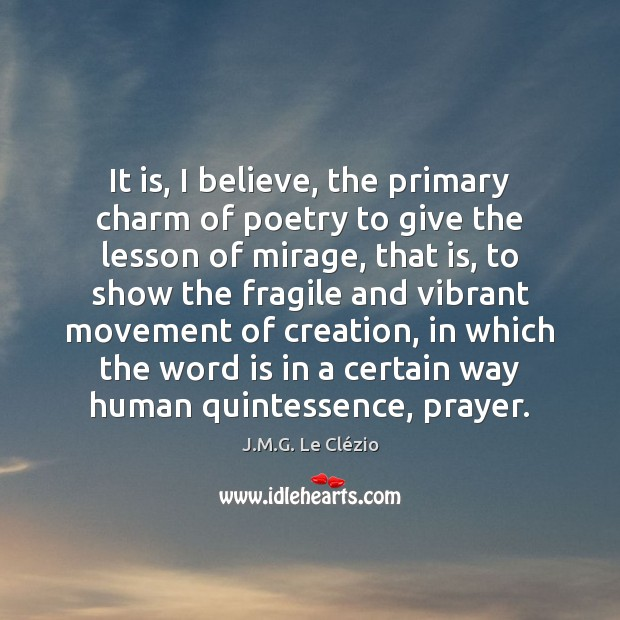 It is, I believe, the primary charm of poetry to give the Image