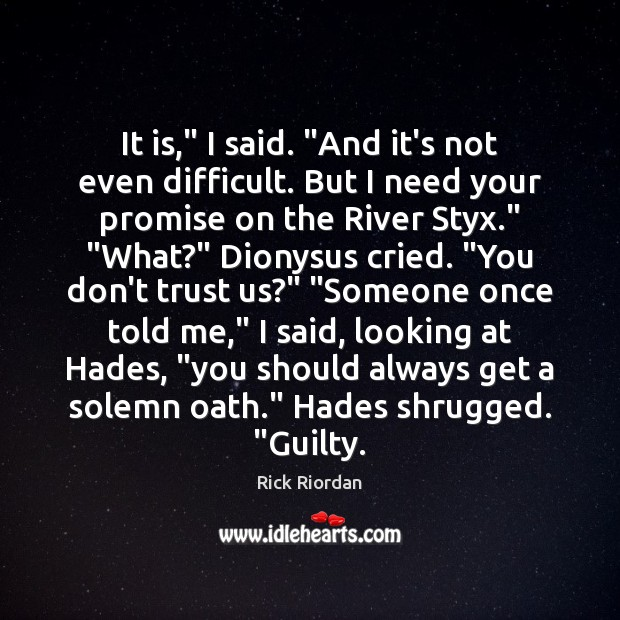 """It is,"""" I said. """"And it's not even difficult. But I need Don't Trust Quotes Image"""