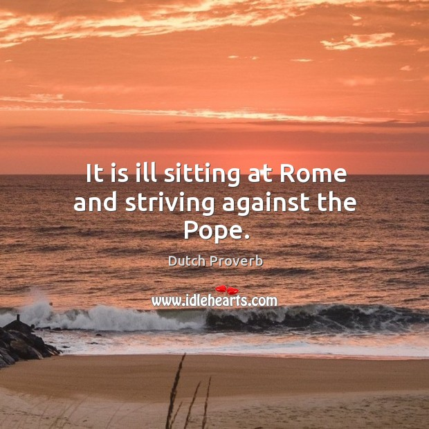 Image, It is ill sitting at rome and striving against the pope.
