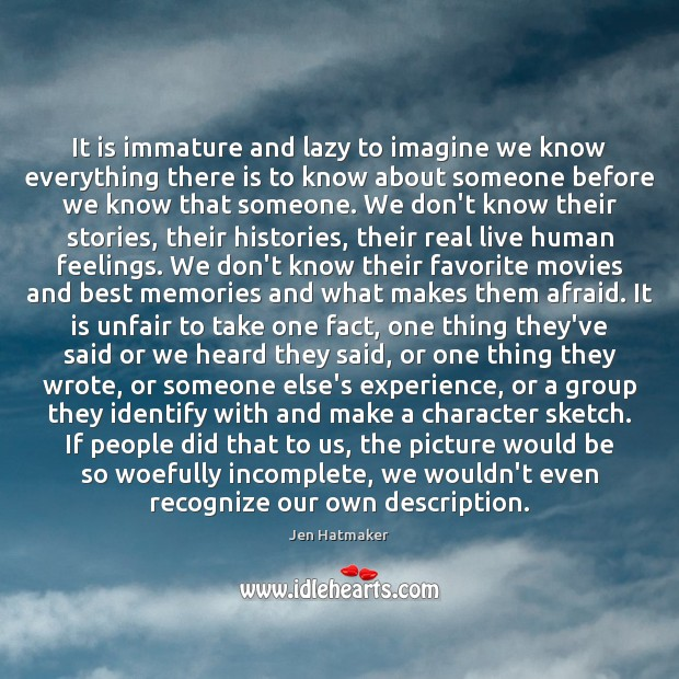 It is immature and lazy to imagine we know everything there is Jen Hatmaker Picture Quote