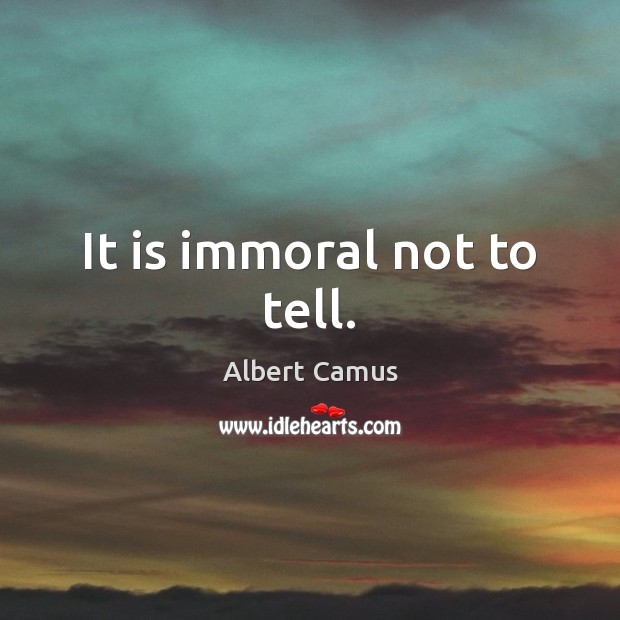 Image, It is immoral not to tell.
