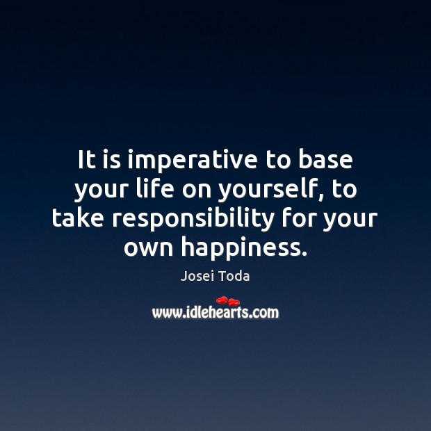 It is imperative to base your life on yourself, to take responsibility Image