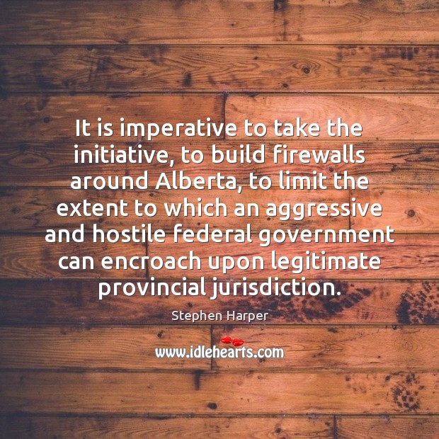Image, It is imperative to take the initiative, to build firewalls around Alberta,
