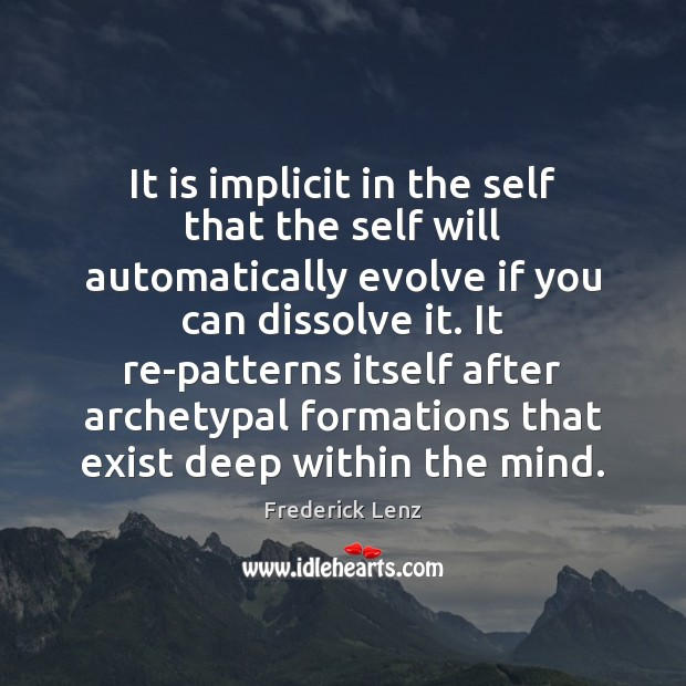 It is implicit in the self that the self will automatically evolve Image
