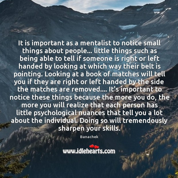It is important as a mentalist to notice small things about people… Image