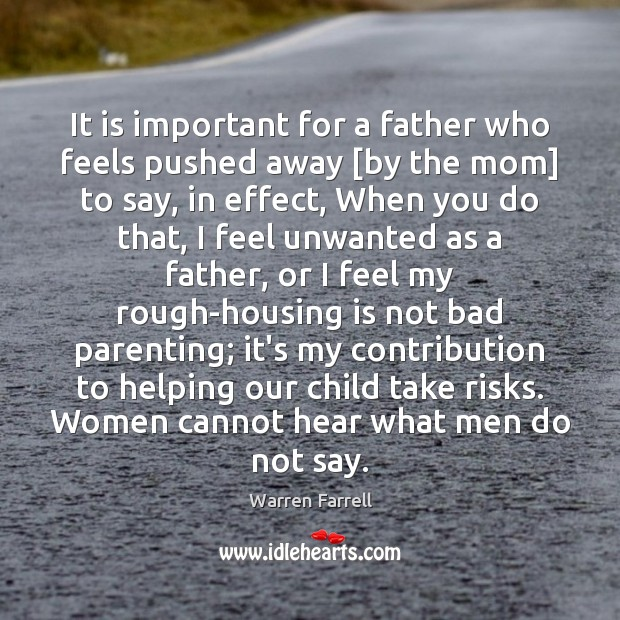 It is important for a father who feels pushed away [by the Warren Farrell Picture Quote