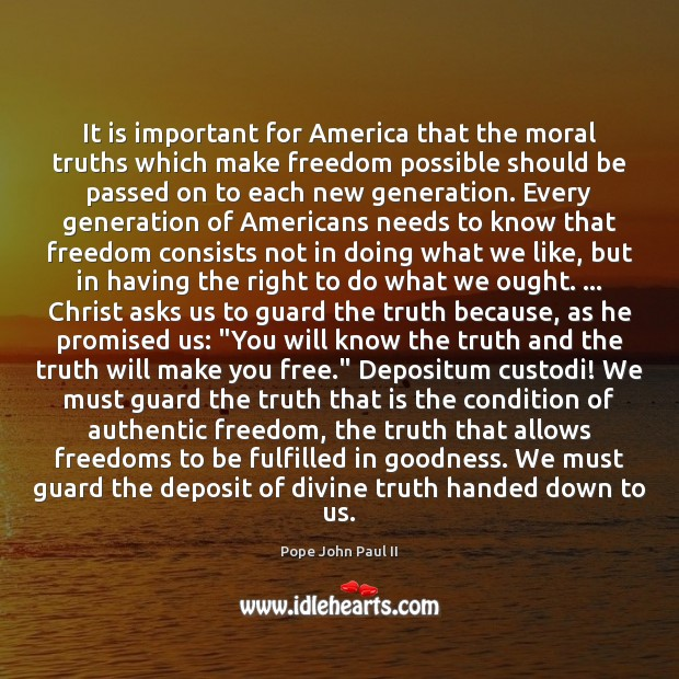 It is important for America that the moral truths which make freedom Image
