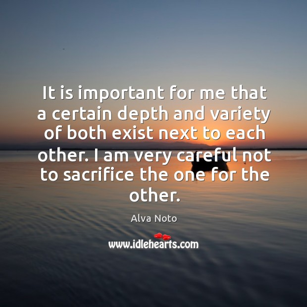 It is important for me that a certain depth and variety of both exist next to each other. Image