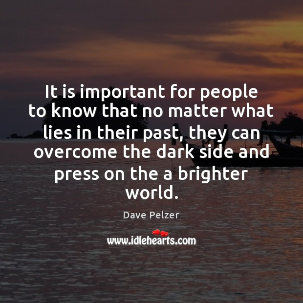 It is important for people to know that no matter what lies Dave Pelzer Picture Quote