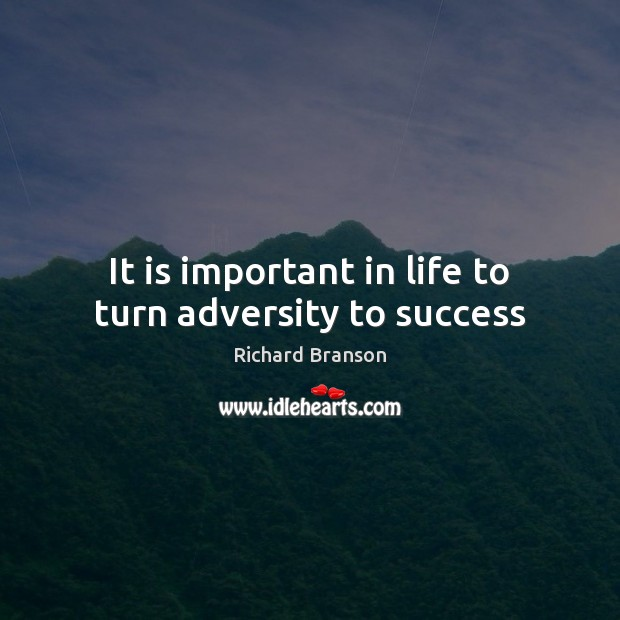 It is important in life to turn adversity to success Image