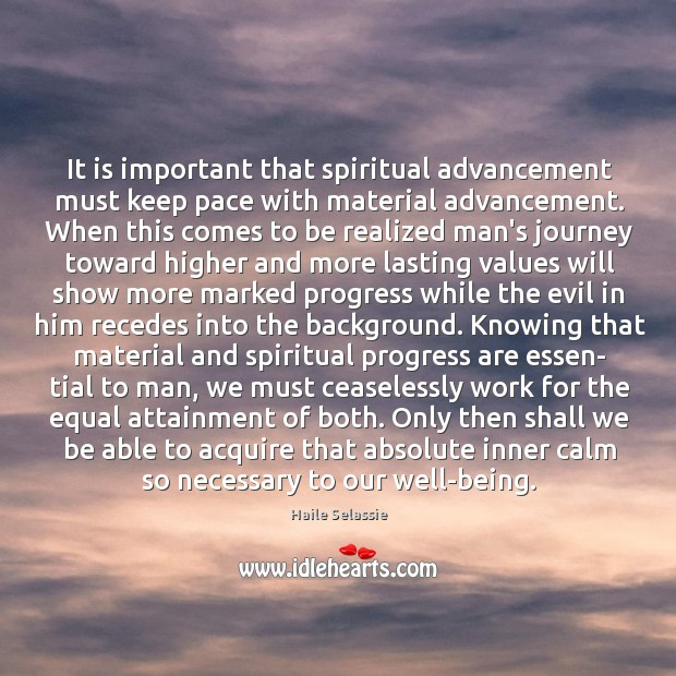 It is important that spiritual advancement must keep pace with material advancement. Haile Selassie Picture Quote