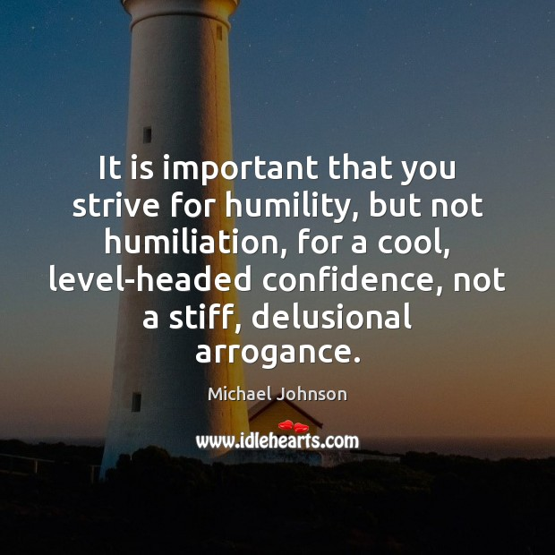 Image, It is important that you strive for humility, but not humiliation, for
