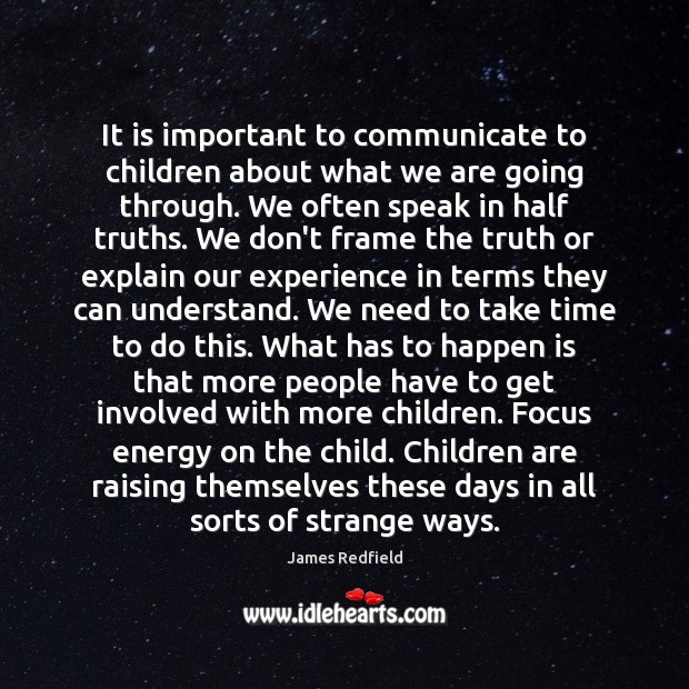 It is important to communicate to children about what we are going James Redfield Picture Quote