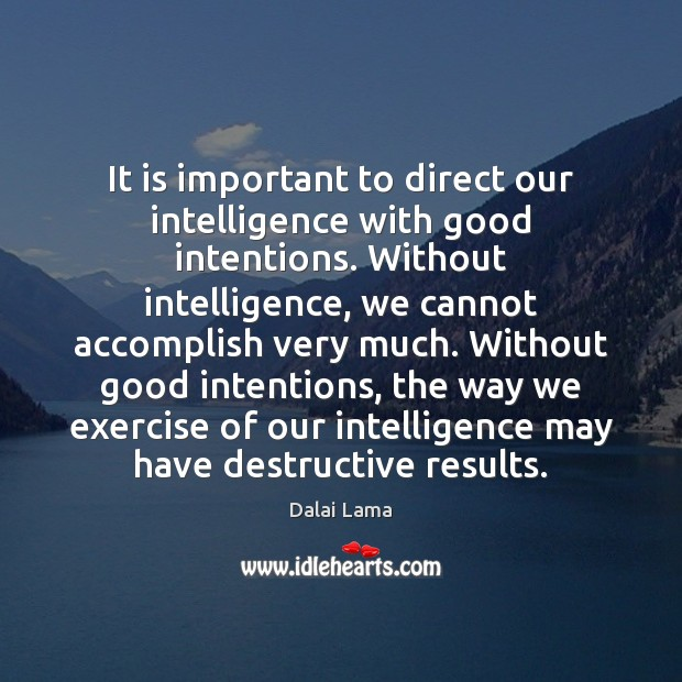 It is important to direct our intelligence with good intentions. Without intelligence, Good Intentions Quotes Image