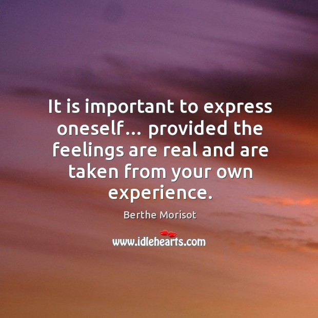 Image, It is important to express oneself… provided the feelings are real and are taken from your own experience.