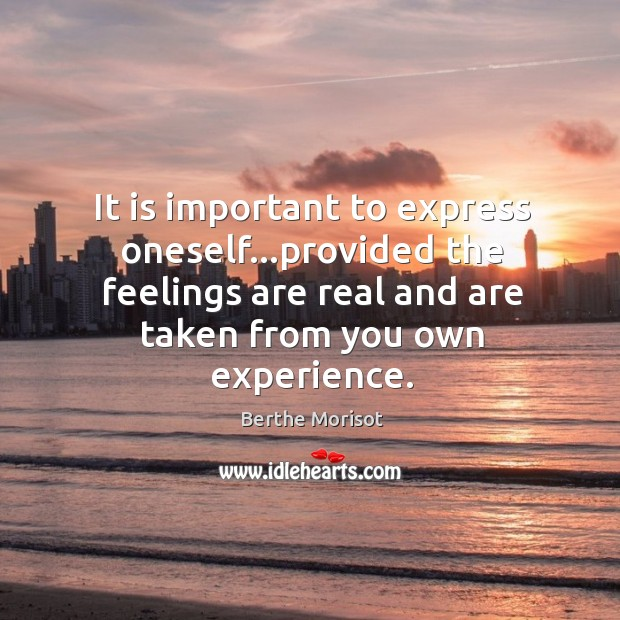 Image, It is important to express oneself…provided the feelings are real and