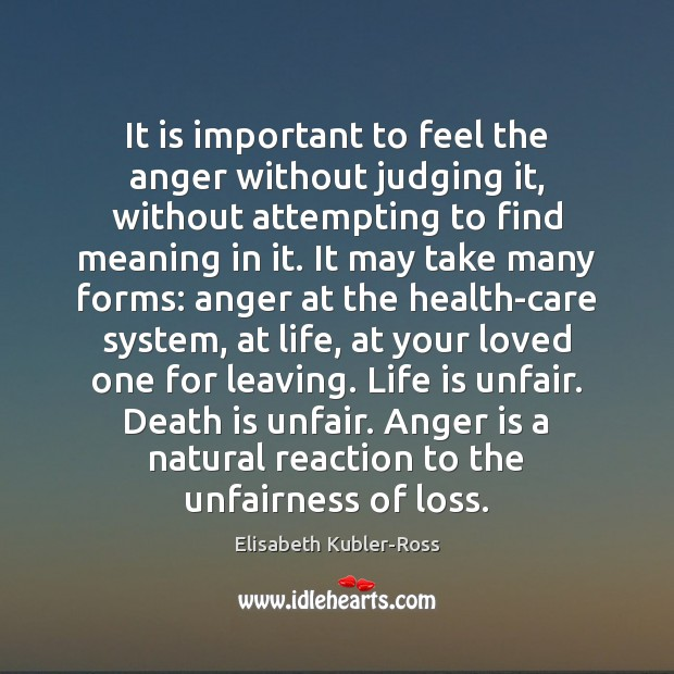 It is important to feel the anger without judging it, without attempting Elisabeth Kubler-Ross Picture Quote