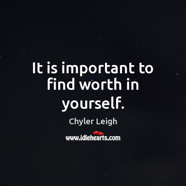 It is important to find worth in yourself. Image
