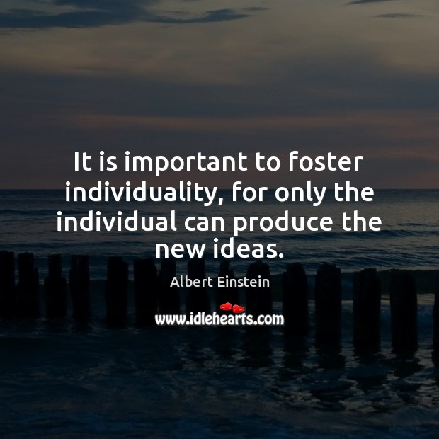 Image, It is important to foster individuality, for only the individual can produce