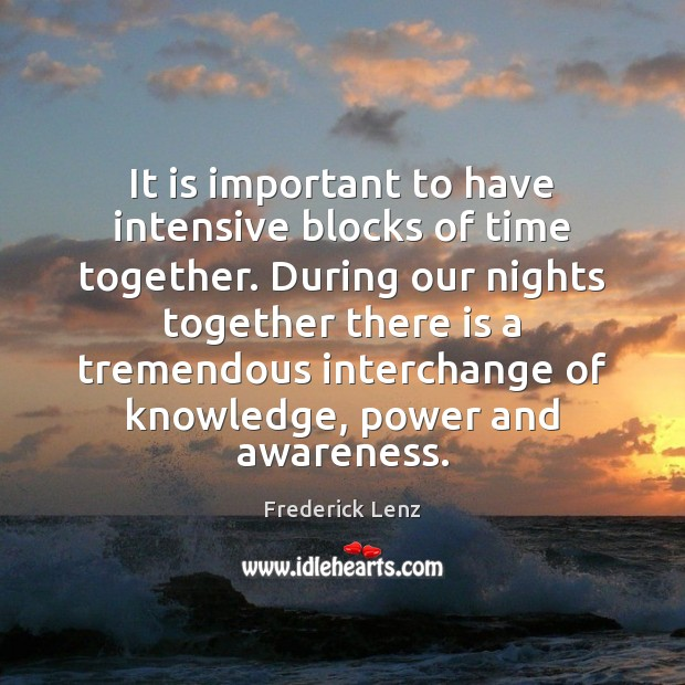 It is important to have intensive blocks of time together. During our Time Together Quotes Image
