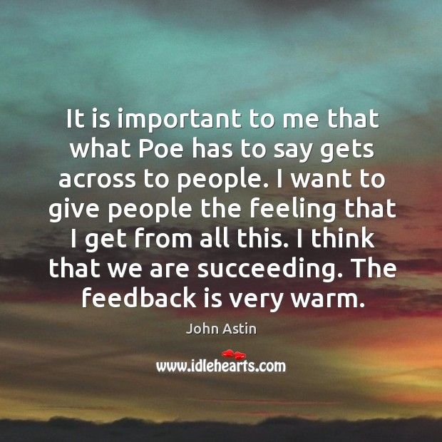 It is important to me that what poe has to say gets across to people. Image