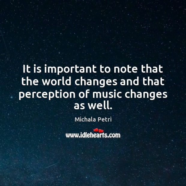 It is important to note that the world changes and that perception Michala Petri Picture Quote