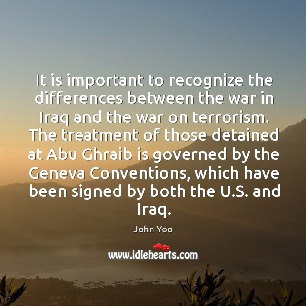 It is important to recognize the differences between the war in iraq and the war on terrorism. John Yoo Picture Quote