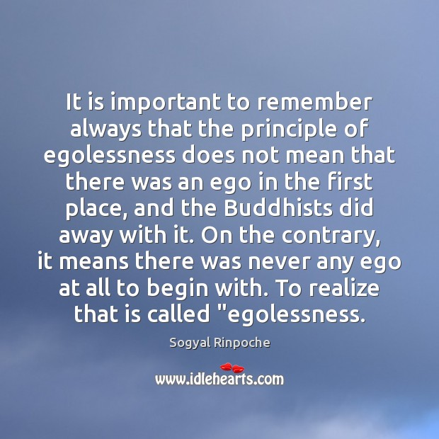 It is important to remember always that the principle of egolessness does Sogyal Rinpoche Picture Quote