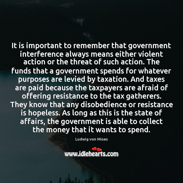 It is important to remember that government interference always means either violent Government Quotes Image