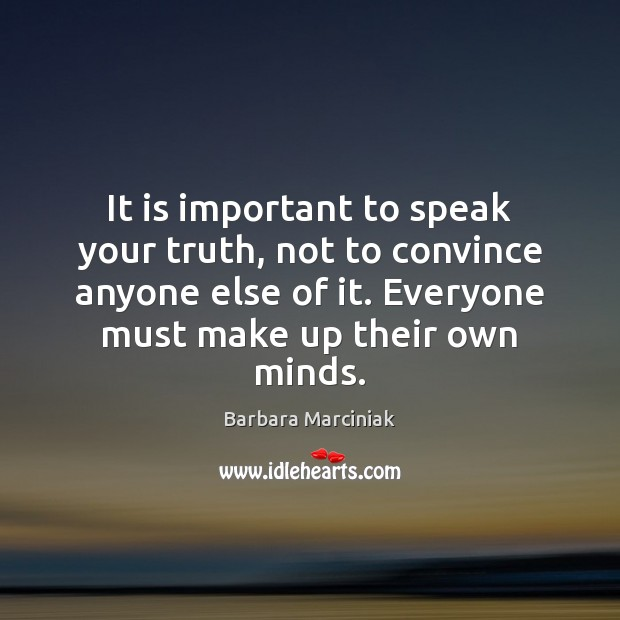 It is important to speak your truth, not to convince anyone else Barbara Marciniak Picture Quote