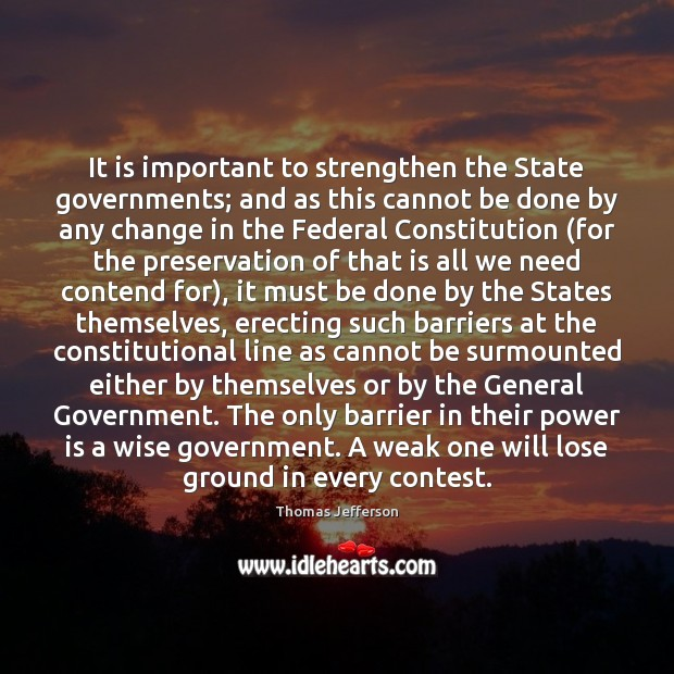 It is important to strengthen the State governments; and as this cannot Image