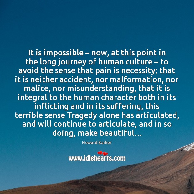 It is impossible – now, at this point in the long journey of Misunderstanding Quotes Image
