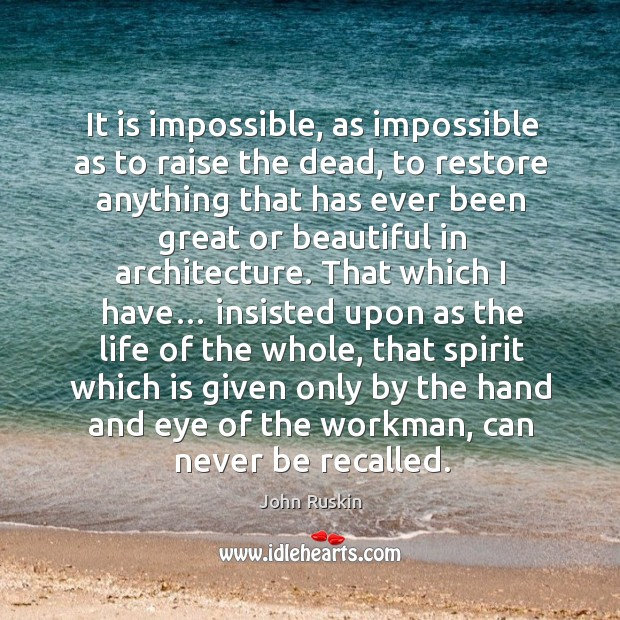 Image, It is impossible, as impossible as to raise the dead, to restore .