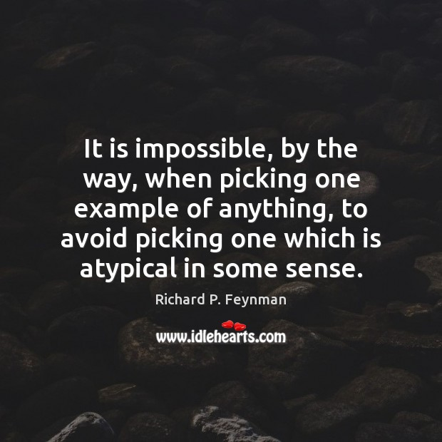 It is impossible, by the way, when picking one example of anything, Image