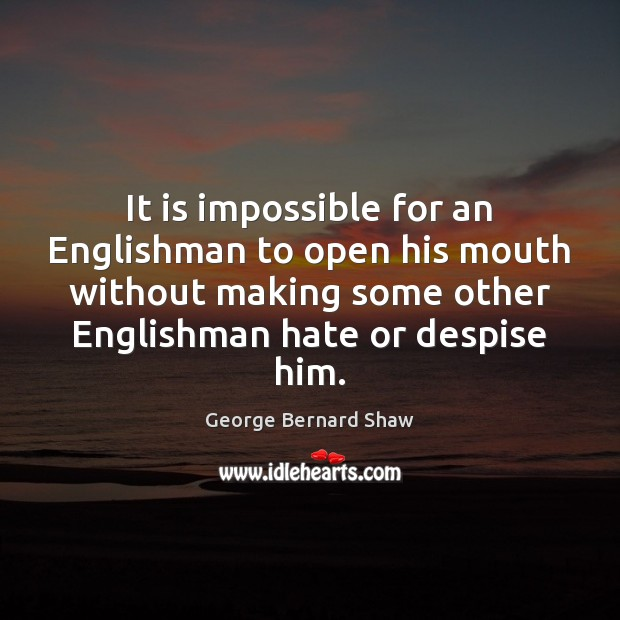 It is impossible for an Englishman to open his mouth without making George Bernard Shaw Picture Quote