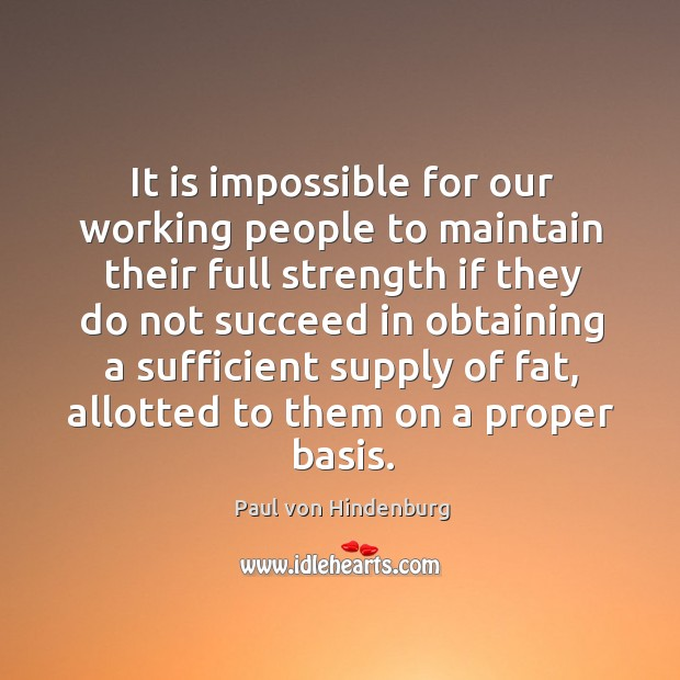It is impossible for our working people to maintain their full strength if they do not succeed in obtaining Image
