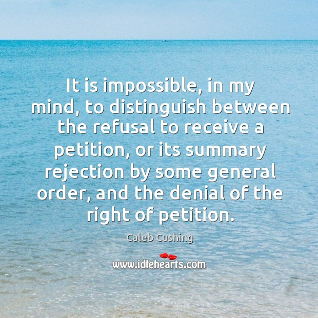 It is impossible, in my mind, to distinguish between the refusal to receive a petition Image